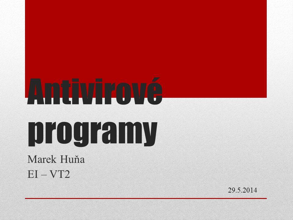 Antivirové programy Marek Huňa EI – VT2 29.5.2014