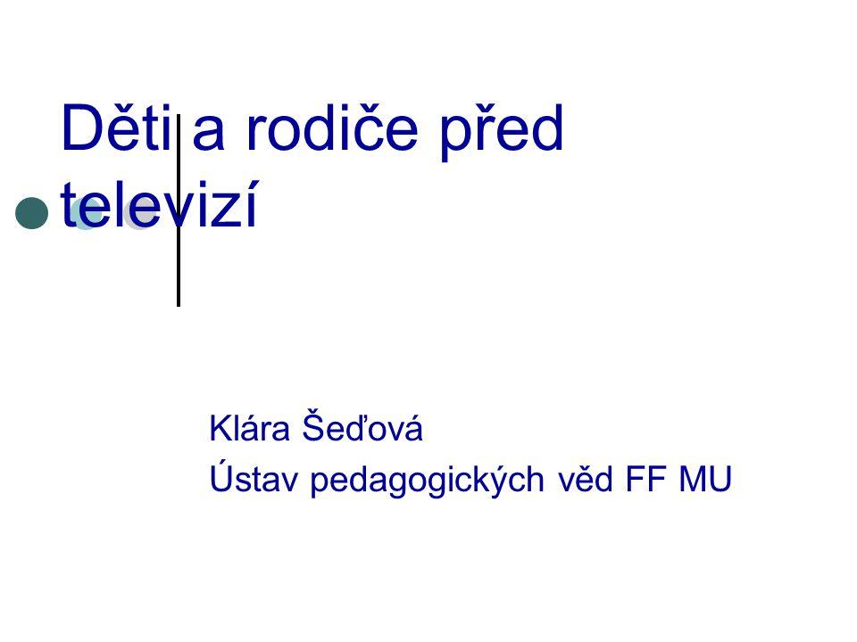 Děti a rodiče před televizí Klára Šeďová Ústav pedagogických věd FF MU