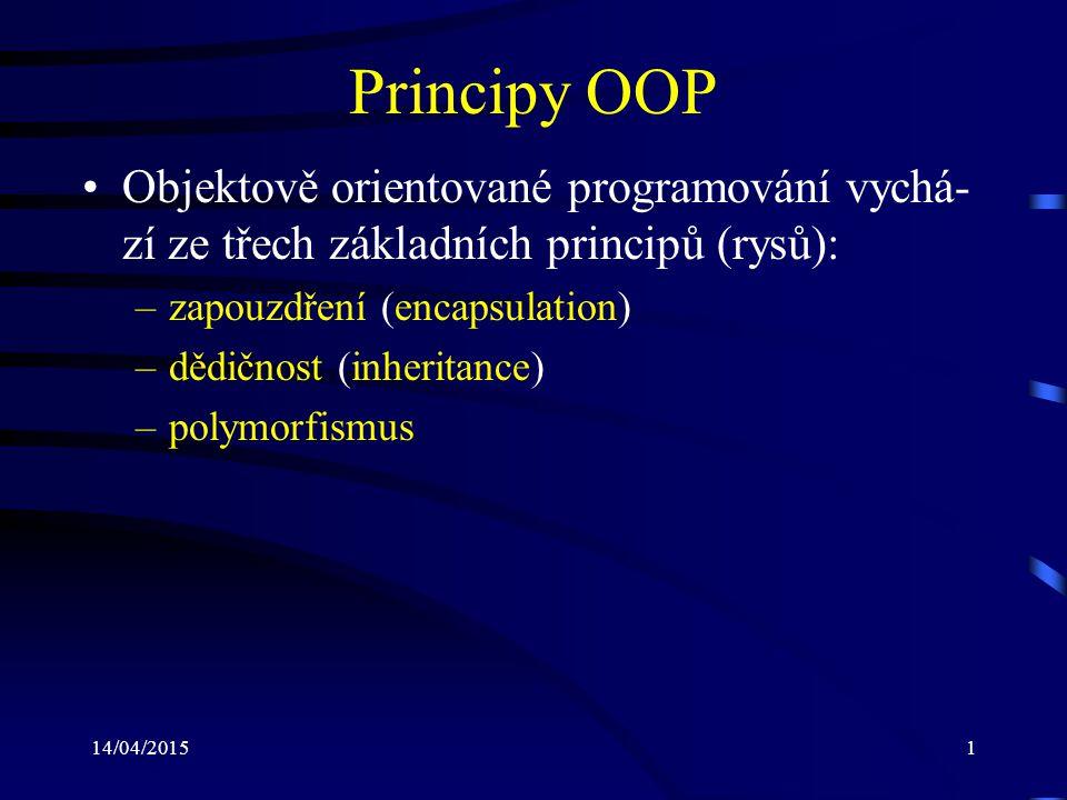 14/04/20151 Principy OOP Objektově orientované programování vychá- zí ze třech základních principů (rysů): –zapouzdření (encapsulation) –dědičnost (in
