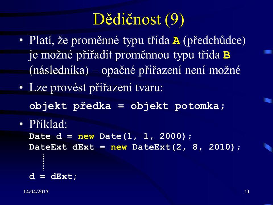 14/04/201511 Dědičnost (9) Platí, že proměnné typu třída A (předchůdce) je možné přiřadit proměnnou typu třída B (následníka) – opačné přiřazení není