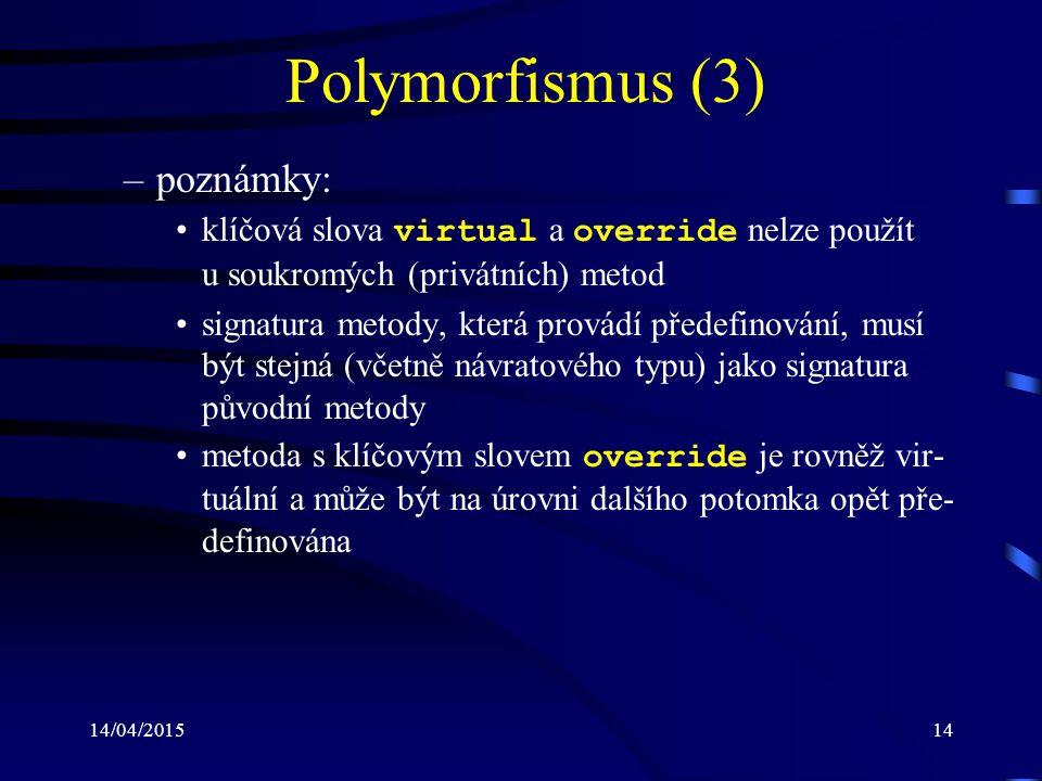 14/04/201514 Polymorfismus (3) –poznámky: klíčová slova virtual a override nelze použít u soukromých (privátních) metod signatura metody, která provád