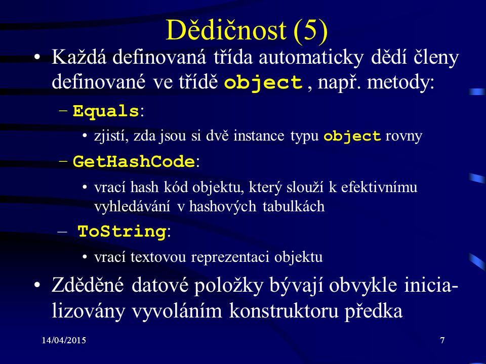 14/04/20157 Dědičnost (5) Každá definovaná třída automaticky dědí členy definované ve třídě object, např. metody: –Equals : zjistí, zda jsou si dvě in