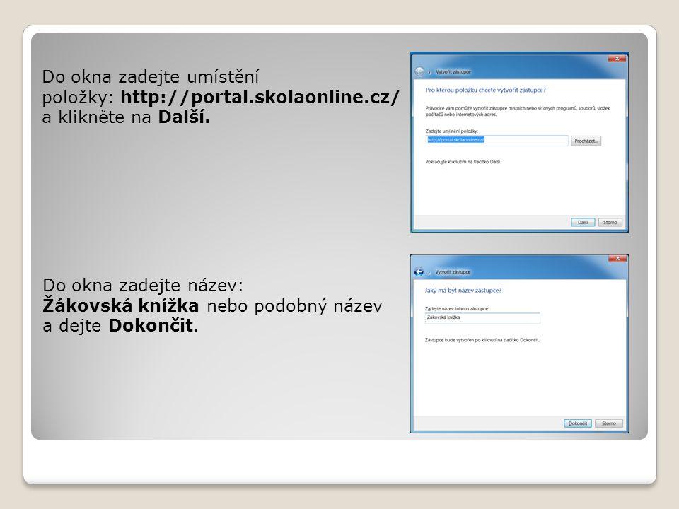 Do okna zadejte umístění položky: http://portal.skolaonline.cz/ a klikněte na Další.