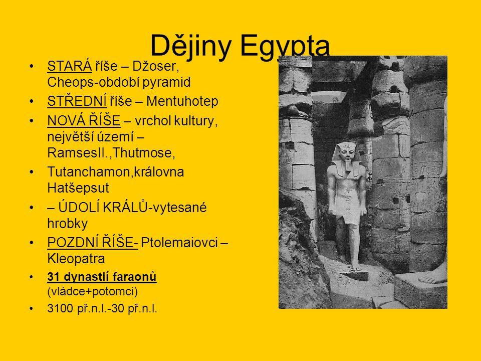 Dějiny Egypta STARÁ říše – Džoser, Cheops-období pyramid STŘEDNÍ říše – Mentuhotep NOVÁ ŘÍŠE – vrchol kultury, největší území – RamsesII.,Thutmose, Tu