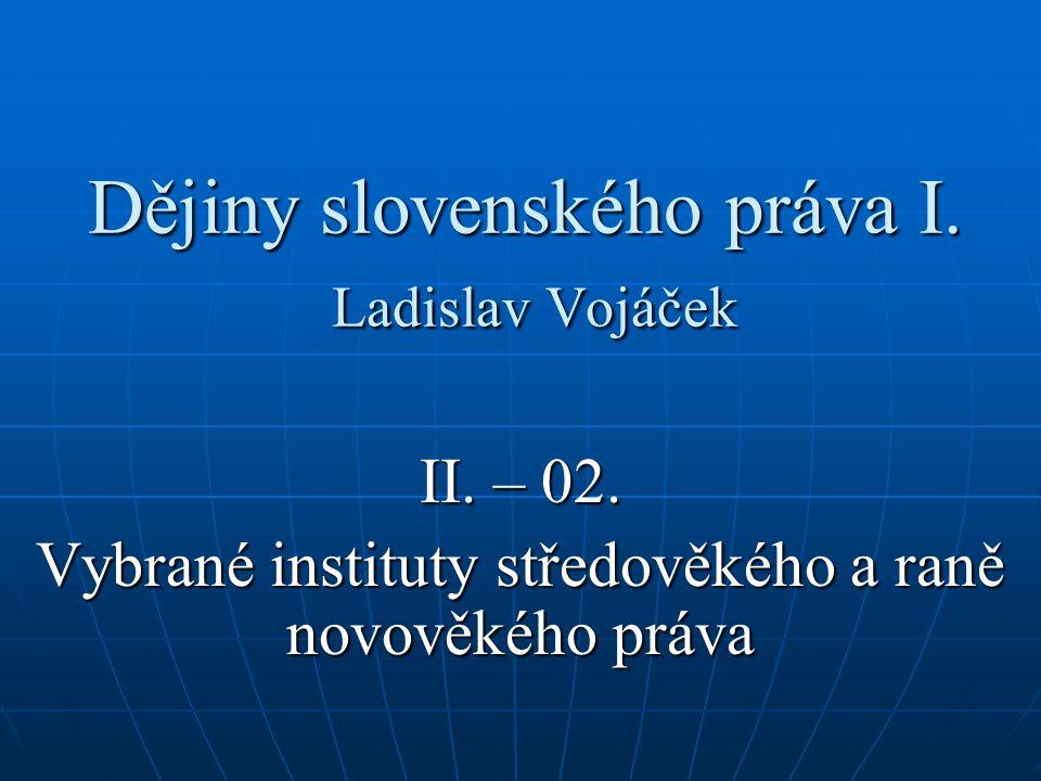 Dějiny slovenského práva I. Ladislav Vojáček II. – 02.