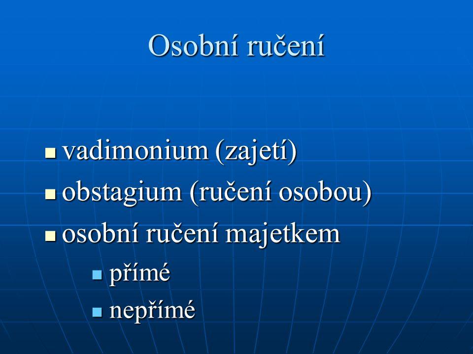 Osobní ručení vadimonium (zajetí) vadimonium (zajetí) obstagium (ručení osobou) obstagium (ručení osobou) osobní ručení majetkem osobní ručení majetkem přímé přímé nepřímé nepřímé