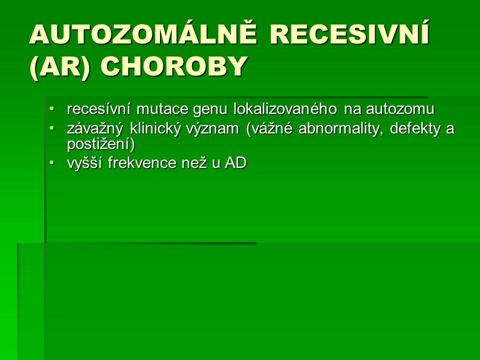 AUTOZOMÁLNĚ RECESIVNÍ (AR) CHOROBY recesívní mutace genu lokalizovaného na autozomurecesívní mutace genu lokalizovaného na autozomu závažný klinický v