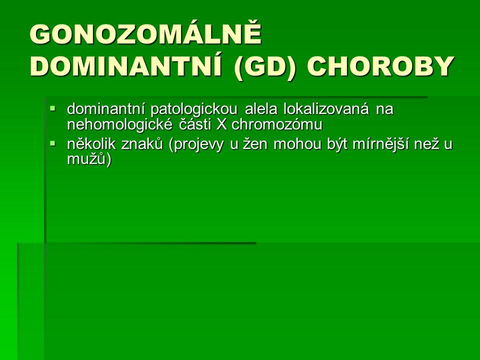 GONOZOMÁLNĚ DOMINANTNÍ (GD) CHOROBY  dominantní patologickou alela lokalizovaná na nehomologické části X chromozómu  několik znaků (projevy u žen mohou být mírnější než u mužů)