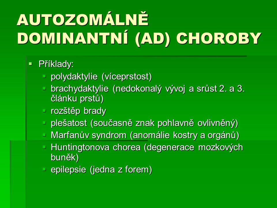 AUTOZOMÁLNĚ DOMINANTNÍ (AD) CHOROBY  Příklady:  polydaktylie (víceprstost)  brachydaktylie (nedokonalý vývoj a srůst 2. a 3. článku prstů)  rozště