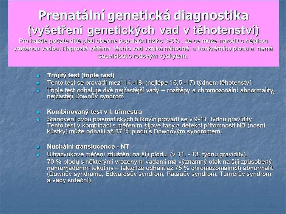 Prenatální genetická diagnostika (vyšetření genetických vad v těhotenství) Pro každé počaté dítě platí obecné populační riziko 3-5%, že se může narodi