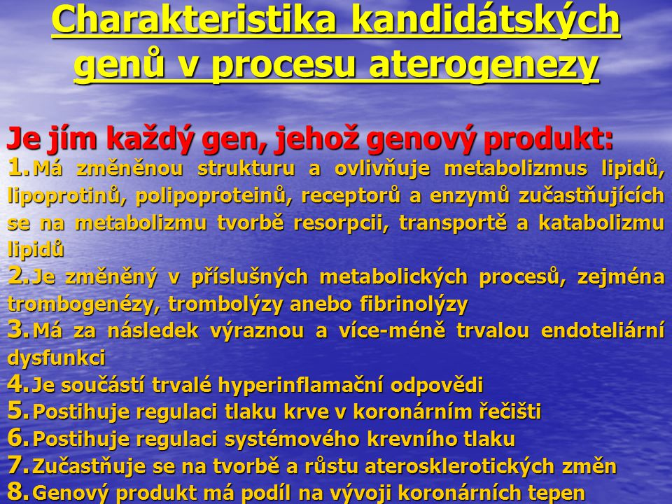 Charakteristika kandidátských genů v procesu aterogenezy Je jím každý gen, jehož genový produkt: 1. Má změněnou strukturu a ovlivňuje metabolizmus lip