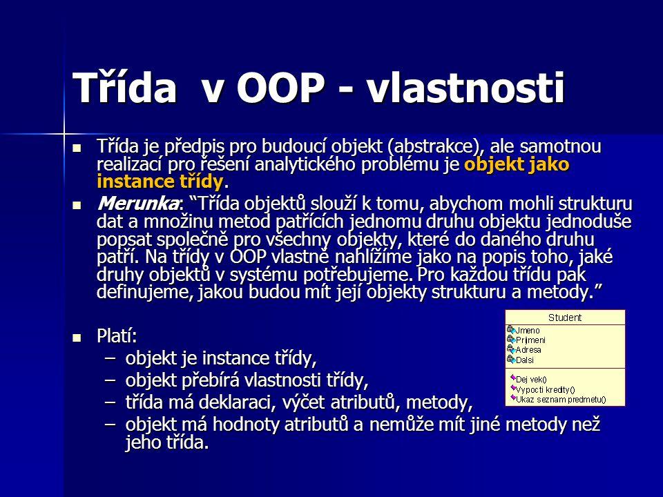 Třída v OOP - vlastnosti Třída je předpis pro budoucí objekt (abstrakce), ale samotnou realizací pro řešení analytického problému je objekt jako insta