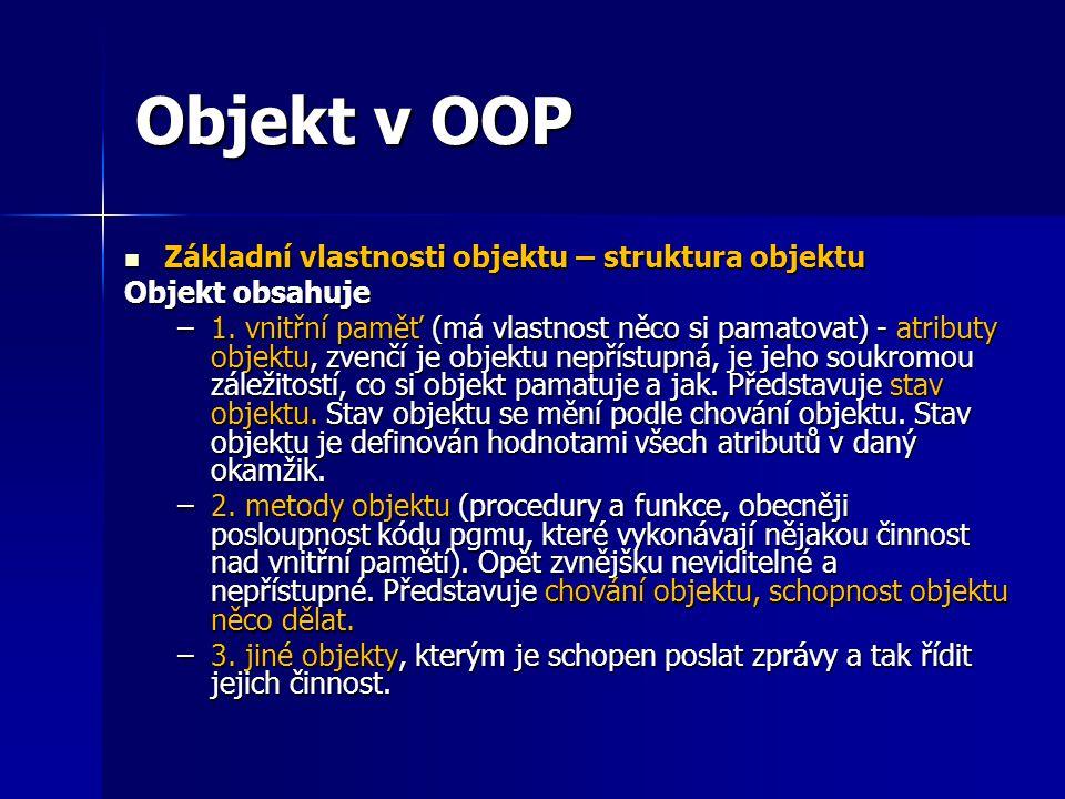 Objekt v OOP Základní vlastnosti objektu – struktura objektu Základní vlastnosti objektu – struktura objektu Objekt obsahuje –1. vnitřní paměť (má vla