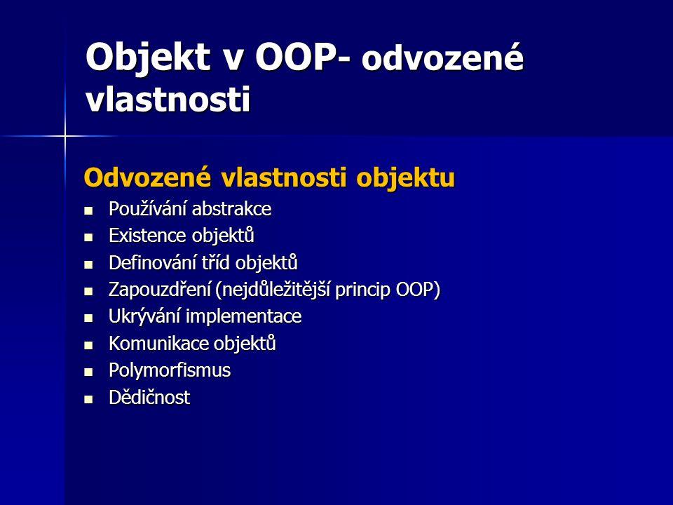 Objekt v OOP - odvozené vlastnosti Odvozené vlastnosti objektu Používání abstrakce Používání abstrakce Existence objektů Existence objektů Definování