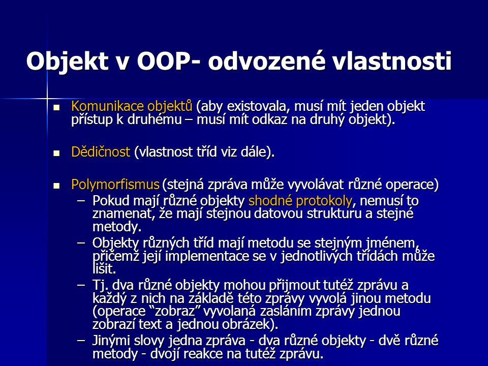 Objekt v OOP- odvozené vlastnosti Komunikace objektů (aby existovala, musí mít jeden objekt přístup k druhému – musí mít odkaz na druhý objekt). Komun