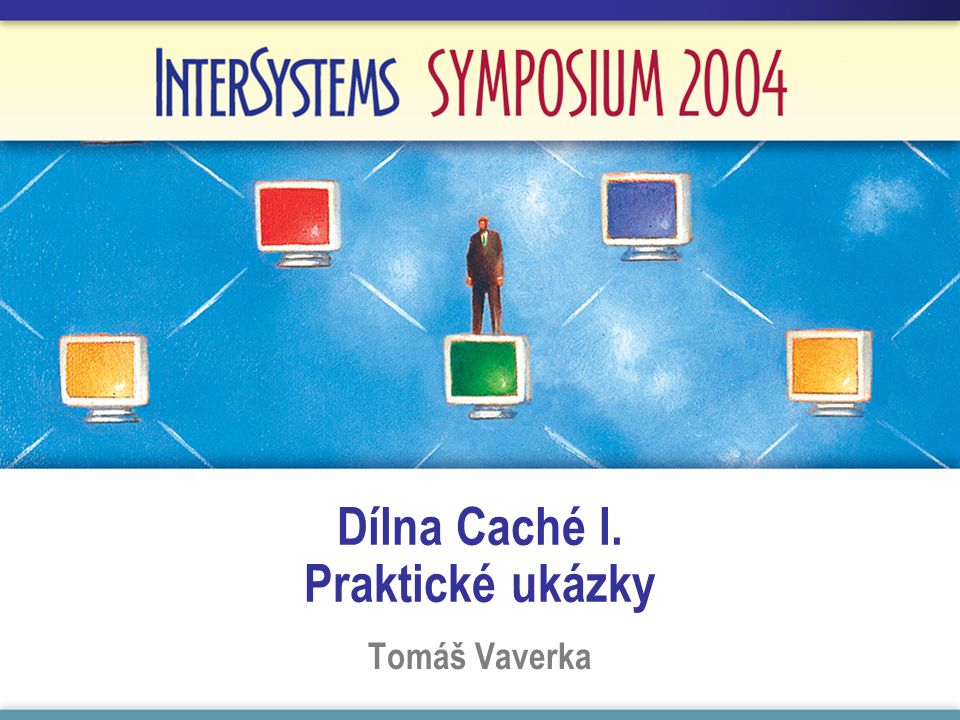 Dílna Caché I. Praktické ukázky Tomáš Vaverka