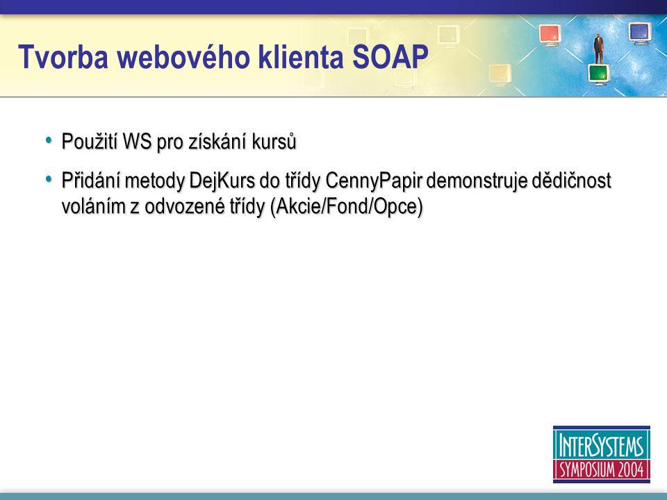 Tvorba webového klienta SOAP Použití WS pro získání kursů Použití WS pro získání kursů Přidání metody DejKurs do třídy CennyPapir demonstruje dědičnost voláním z odvozené třídy (Akcie/Fond/Opce) Přidání metody DejKurs do třídy CennyPapir demonstruje dědičnost voláním z odvozené třídy (Akcie/Fond/Opce)