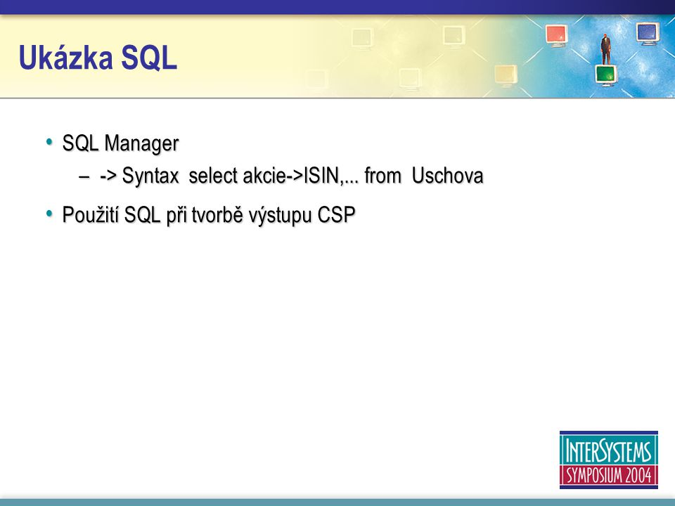 Ukázka SQL SQL Manager SQL Manager –-> Syntax select akcie->ISIN,...