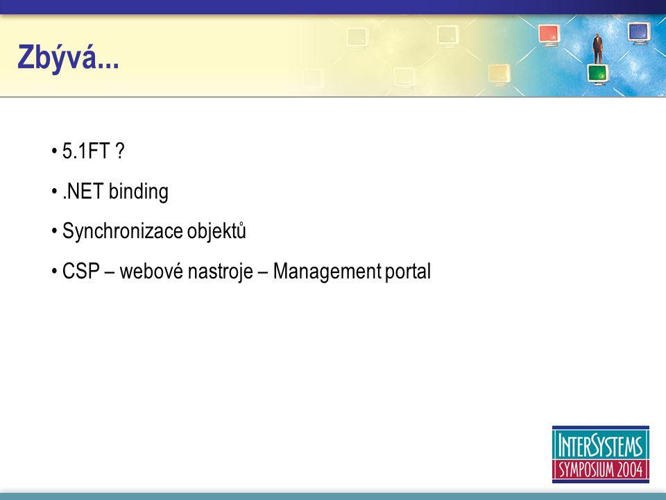 Zbývá... 5.1FT .NET binding Synchronizace objektů CSP – webové nastroje – Management portal