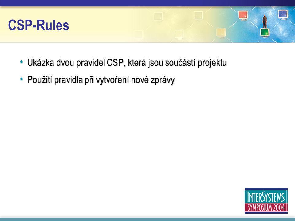 CSP-Rules Ukázka dvou pravidel CSP, která jsou součástí projektu Ukázka dvou pravidel CSP, která jsou součástí projektu Použití pravidla při vytvoření nové zprávy Použití pravidla při vytvoření nové zprávy