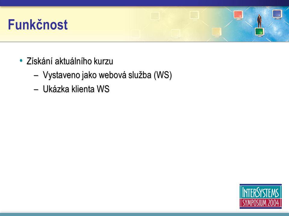 Funkčnost Získání aktuálního kurzu Získání aktuálního kurzu –Vystaveno jako webová služba (WS) –Ukázka klienta WS