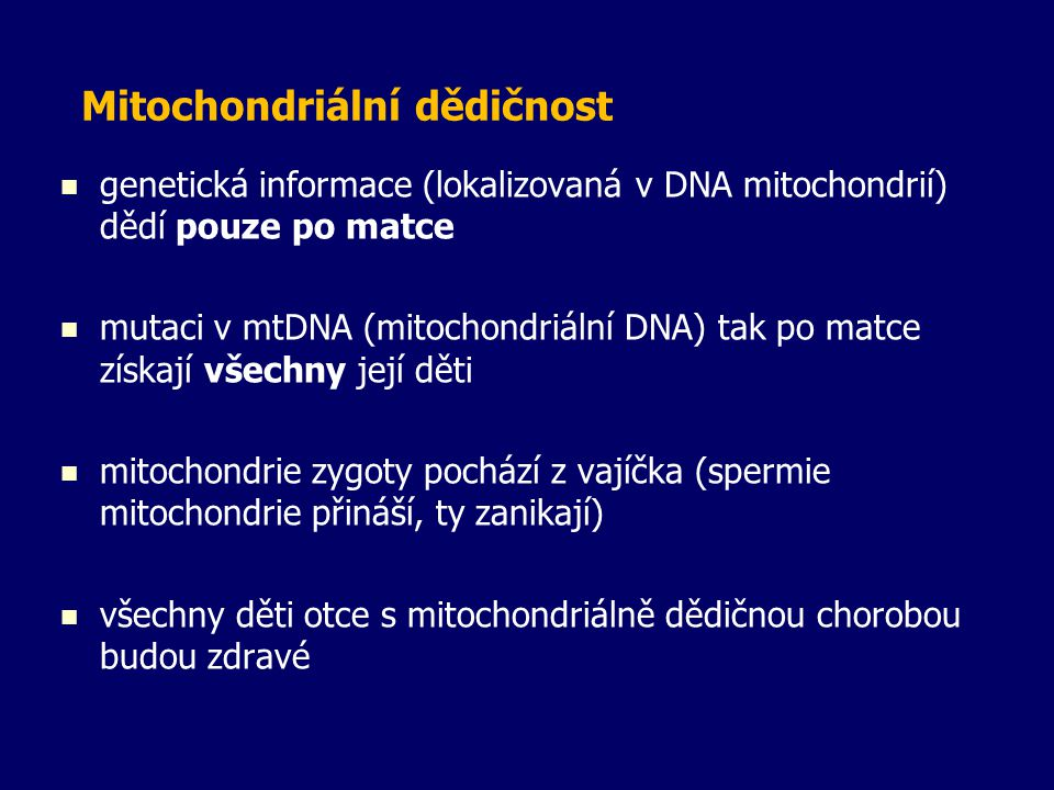Mitochondriální dědičnost genetická informace (lokalizovaná v DNA mitochondrií) dědí pouze po matce mutaci v mtDNA (mitochondriální DNA) tak po matce