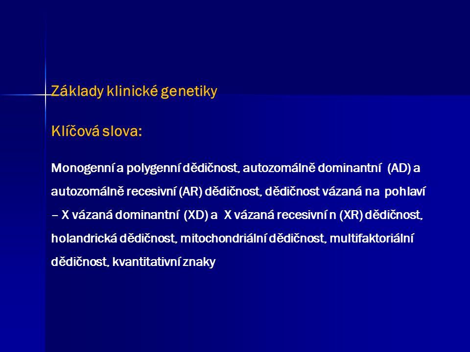 Klasifikace genetických chorob: monogenní chromozomální aberace ( numerické, strukturní) polygenní, multifaktoriální mitochondriální