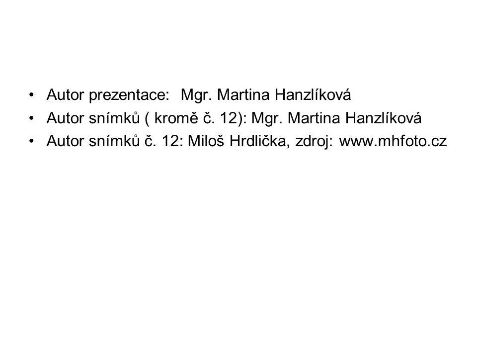 Autor prezentace: Mgr.Martina Hanzlíková Autor snímků ( kromě č.