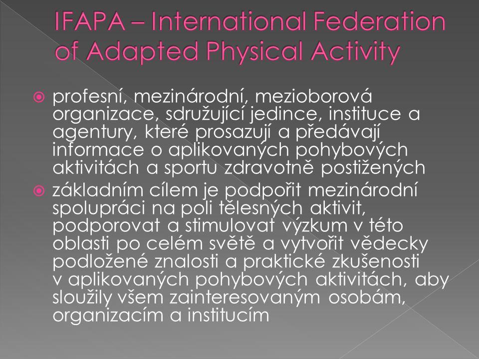  profesní, mezinárodní, mezioborová organizace, sdružující jedince, instituce a agentury, které prosazují a předávají informace o aplikovaných pohybových aktivitách a sportu zdravotně postižených  základním cílem je podpořit mezinárodní spolupráci na poli tělesných aktivit, podporovat a stimulovat výzkum v této oblasti po celém světě a vytvořit vědecky podložené znalosti a praktické zkušenosti v aplikovaných pohybových aktivitách, aby sloužily všem zainteresovaným osobám, organizacím a institucím