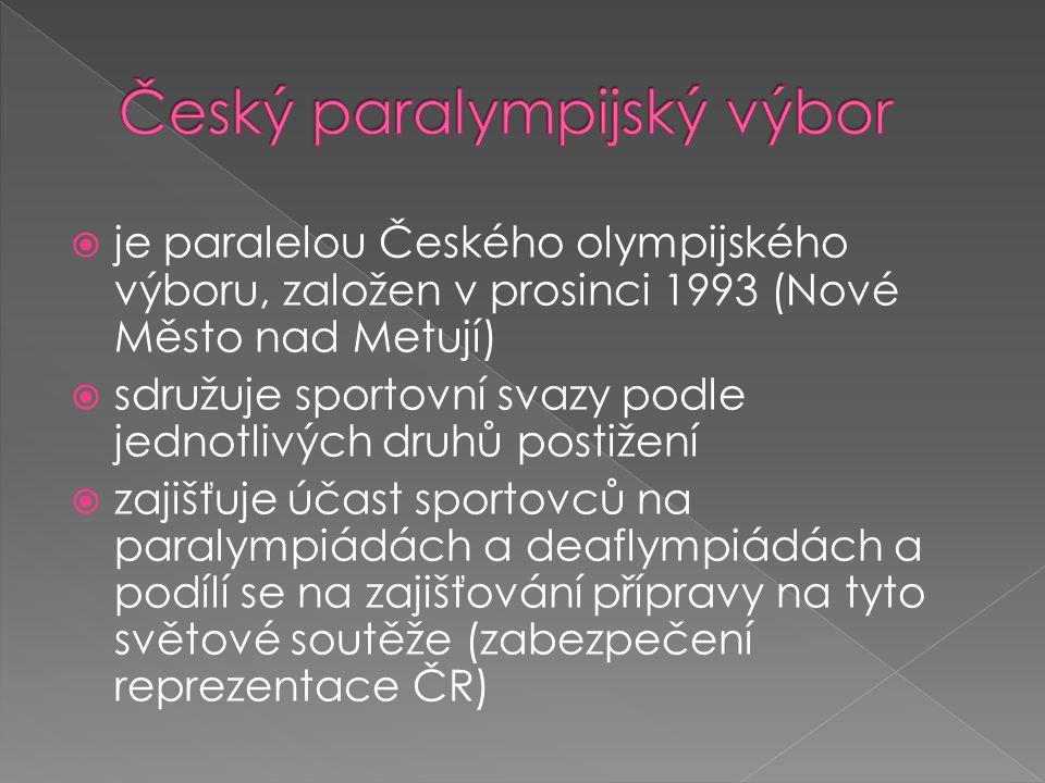  je paralelou Českého olympijského výboru, založen v prosinci 1993 (Nové Město nad Metují)  sdružuje sportovní svazy podle jednotlivých druhů postižení  zajišťuje účast sportovců na paralympiádách a deaflympiádách a podílí se na zajišťování přípravy na tyto světové soutěže (zabezpečení reprezentace ČR)