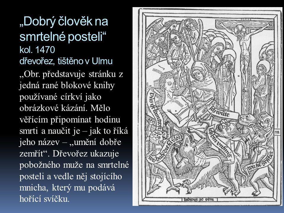 """""""Dobrý člověk na smrtelné posteli"""" kol. 1470 dřevořez, tištěno v Ulmu """"Obr. představuje stránku z jedná rané blokové knihy používané církví jako obráz"""