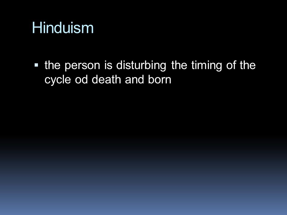 Hinduism  the person is disturbing the timing of the cycle od death and born