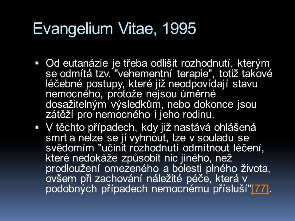 Evangelium Vitae, 1995  Od eutanázie je třeba odlišit rozhodnutí, kterým se odmítá tzv.