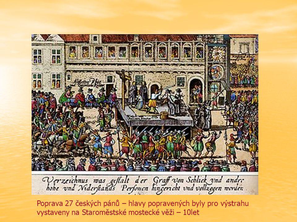 Poprava 27 českých pánů – hlavy popravených byly pro výstrahu vystaveny na Staroměstské mostecké věži – 10let