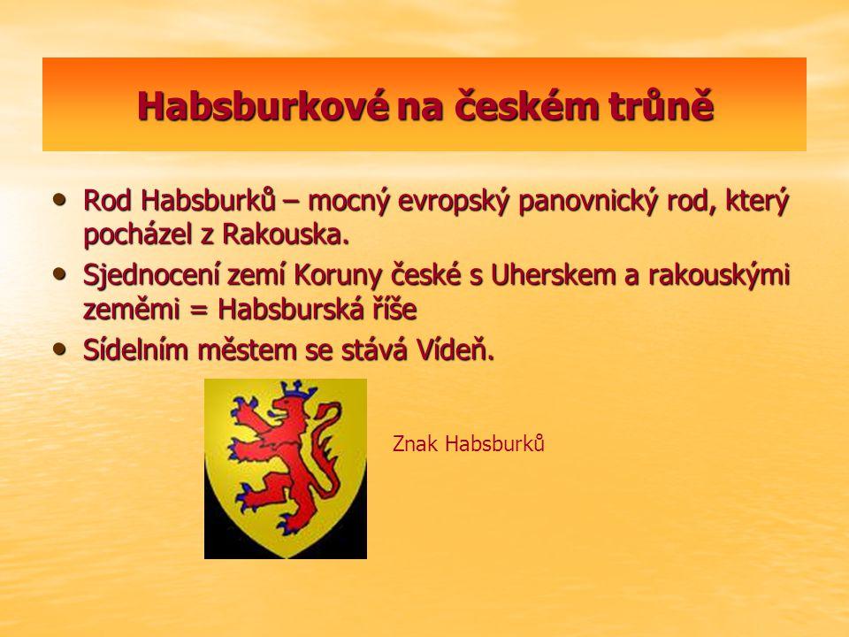 Habsburkové na českém trůně Rod Habsburků – mocný evropský panovnický rod, který pocházel z Rakouska. Rod Habsburků – mocný evropský panovnický rod, k