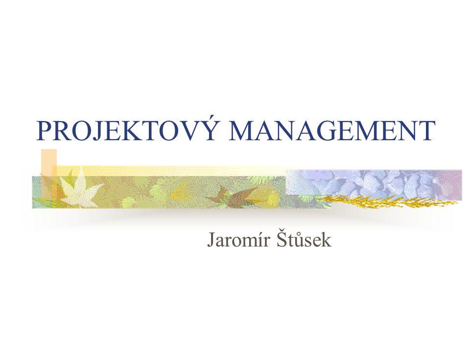 PROJEKTOVÝ MANAGEMENT Jaromír Štůsek