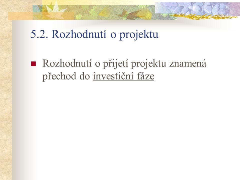 5.2. Rozhodnutí o projektu Rozhodnutí o přijetí projektu znamená přechod do investiční fáze