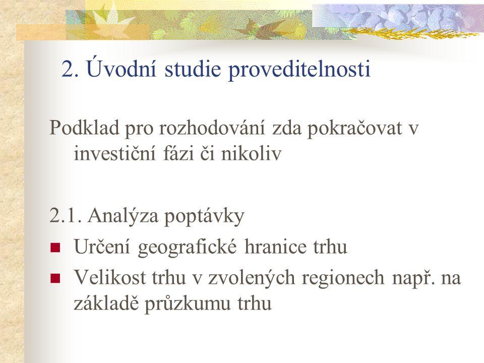 2. Úvodní studie proveditelnosti Podklad pro rozhodování zda pokračovat v investiční fázi či nikoliv 2.1. Analýza poptávky Určení geografické hranice