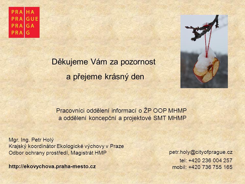 Děkujeme Vám za pozornost a přejeme krásný den petr.holy@cityofprague.cz tel: +420 236 004 257 mobil: +420 736 755 165 http://ekovychova.praha-mesto.c