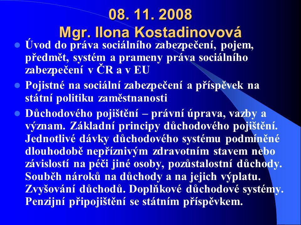 08. 11. 2008 Mgr. Ilona Kostadinovová Úvod do práva sociálního zabezpečení, pojem, předmět, systém a prameny práva sociálního zabezpečení v ČR a v EU