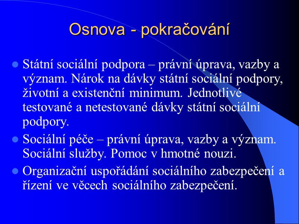 Osnova - pokračování Státní sociální podpora – právní úprava, vazby a význam. Nárok na dávky státní sociální podpory, životní a existenční minimum. Je