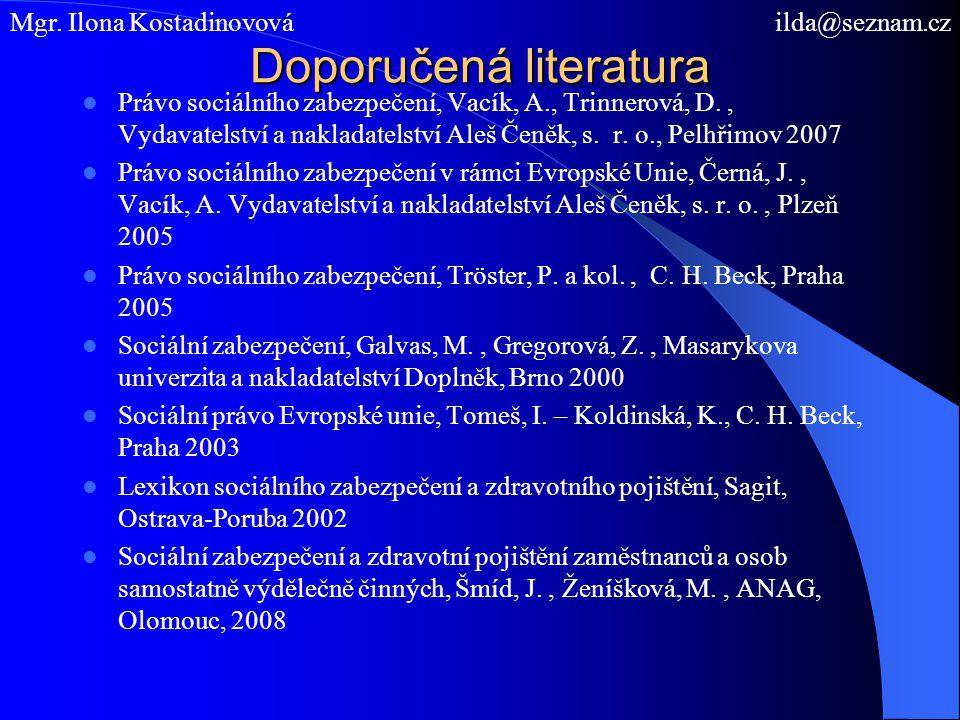Doporučená literatura Právo sociálního zabezpečení, Vacík, A., Trinnerová, D., Vydavatelství a nakladatelství Aleš Čeněk, s. r. o., Pelhřimov 2007 Prá