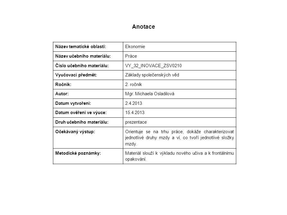 Anotace Název tematické oblasti: Ekonomie Název učebního materiálu: Práce Číslo učebního materiálu: VY_32_INOVACE_ZSV0210 Vyučovací předmět: Základy společenských věd Ročník: 2.