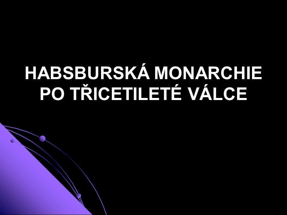 HABSBURSKÁ MONARCHIE PO TŘICETILETÉ VÁLCE