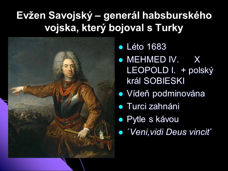 Evžen Savojský – generál habsburského vojska, který bojoval s Turky Léto 1683 Léto 1683 MEHMED IV.