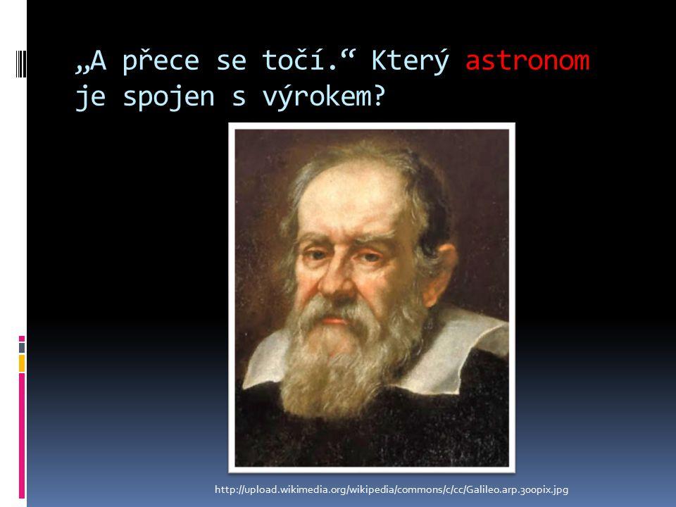 """""""A přece se točí. Který astronom je spojen s výrokem."""