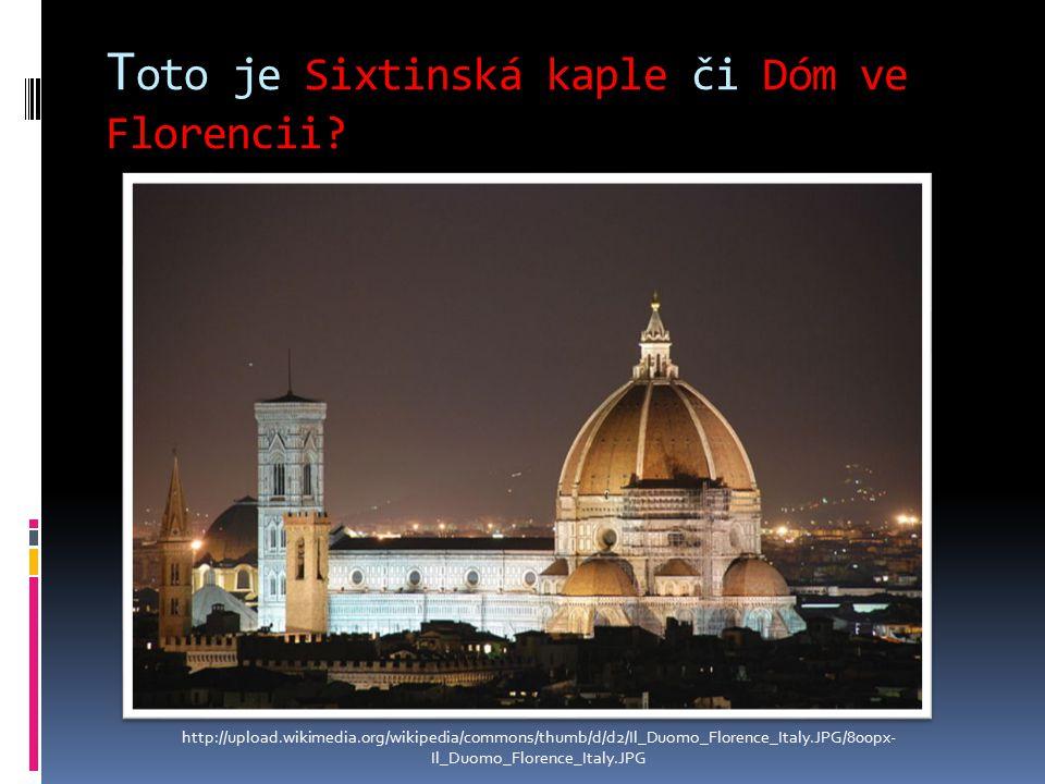 T oto je Sixtinská kaple či Dóm ve Florencii.