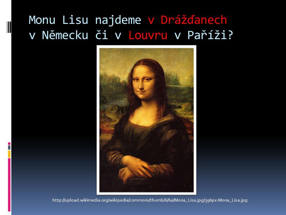 Monu Lisu najdeme v Drážďanech v Německu či v Louvru v Paříži.