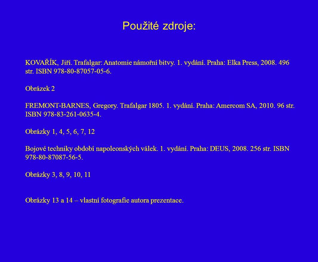 Použité zdroje: KOVAŘÍK, Jiří. Trafalgar: Anatomie námořní bitvy. 1. vydání. Praha: Elka Press, 2008. 496 str. ISBN 978-80-87057-05-6. Obrázek 2 FREMO