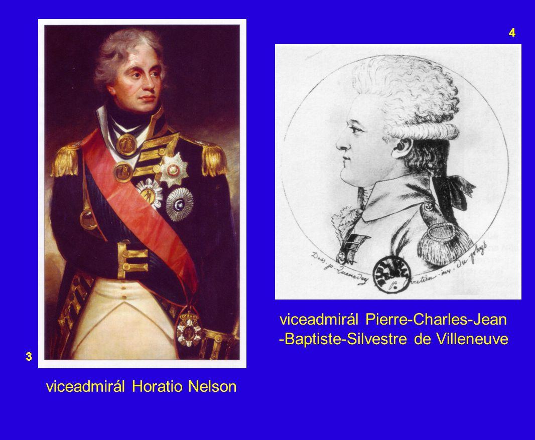 3 4 viceadmirál Pierre-Charles-Jean -Baptiste-Silvestre de Villeneuve viceadmirál Horatio Nelson